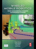 Wheeled Mobile Robotics: From Fundamentals Towards Autonomous Systems