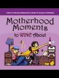 Motherhood Moments to WINE about