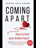Coming Apart: How to Heal Your Broken Heart (Uncoupling, Divorce, Move On)