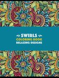 Swirls Coloring Book: Relaxing Designs: Paisleys, Swirls & Geometric Patterns; Stress Relieving Coloring Pages; Art Therapy & Meditation Pra