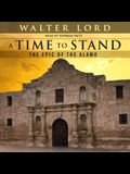 A Time to Stand Lib/E: The Epic of the Alamo