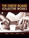 The Cheese Board: Collective Works: Bread, Pastry, Cheese, Pizza [A Baking Book]