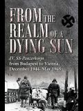 From the Realm of a Dying Sun. Volume II: The IV. Ss-Panzerkorps in the Budapest Relief Efforts, December 1944-February 1945