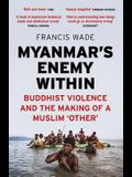 Myanmar's Enemy Within: Buddhist Violence and the Making of a Muslim Other