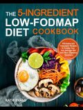The 5-ingredient Low-FODMAP Diet Cookbook: Affordable and Delectable Recipes to Soonthe Your Gut,Manage IBS and Other Digestive Disorders