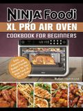 Ninja Foodi XL Pro Air Oven Cookbook For Beginners: Easy, Flavorful and Budget-Friendly Recipes for Your Ninja Foodi XL Pro Air Oven