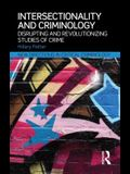 Intersectionality and Criminology: Disrupting and revolutionizing studies of crime