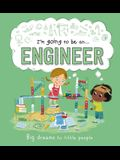 I'm Going to Be an . . . Engineer: A Career Book for Kids