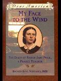 My Face to the Wind: the Diary of Sarah Jane Price, a Prairie Teacher, Broken Bow, Nebraska 1881 (Dear America Series)