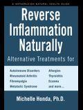 Reverse Inflammation Naturally: Alternative Treatments for Autoimmune Disorders, Rheumatoid Arthritis, Fibromyalgia, Metabolic Syndrome, Allergies, Th