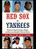 Red Sox vs. Yankees: Hometown Experts Analyze, Debate, and Illuminate Baseball's Ultimate Rivalry