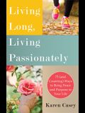 Living Long, Living Passionately: 75 (and Counting) Ways to Bring Peace and Purpose to Your Life (for Fans of Each Day a New Beginning)