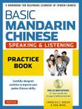 Basic Mandarin Chinese - Speaking & Listening Practice Book: A Workbook for Beginning Learners of Spoken Chinese (CD-ROM Included)