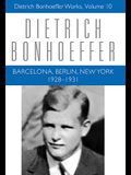 Barcelona, Berlin, New York: 1928-1931: Dietrich Bonhoeffer Works, Vol 10