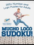 Mucho Loco Sudoku! 300+ Number and Logic Puzzles for Adults