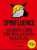 Spinfluence: The Hardcore Propaganda Manual for Controlling the Masses: Fake News Special Edition