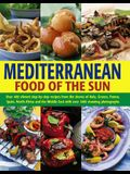 Mediterranean Food of the Sun: Over 400 Vibrant Step-By-Step Recipes from the Shores of Italy, Greece, France, Spain, North Africa and the Middle Eas