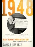 1948: Harry Trumanas Improbable Victory and the Year That Transformed America
