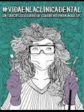 Vida En La Clínica Dental: Un Sarcástico Libro de Colorear Para Adultos: Un Libro Antiestrés Divertido Y Original Para Dentistas, Higienistas Den