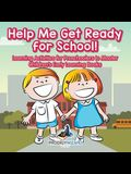 Help Me Get Ready for School! Learning Activities for Preschoolers to Master - Children's Early Learning Books