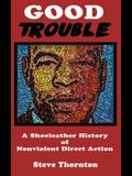Good Trouble: A Shoeleather History of Nonviolent Direct Action by Steve