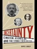 Uncertainty: Einstein, Heisenberg, Bohr, and the Struggle for the Soul of Science