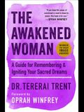 The Awakened Woman: A Guide for Remembering & Igniting Your Sacred Dreams