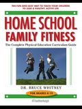 Home School Family Fitness: The Complete Physical Education Curriculum Guide for Grades K-12