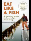 Eat Like a Fish: My Adventures Farming the Ocean to Fight Climate Change