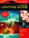 Commercial Photographer's Master Lighting Guide: Food, Architectural Interiors, Clothing, Jewelry, and More