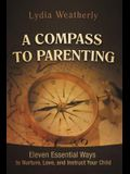 A Compass to Parenting: Eleven Essential Ways to Nurture, Love, and Instruct Your Child