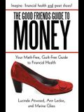 The Good Friends Guide to Money: Your Math-Free, Guilt-Free Guide to Financial Health