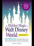 The Hidden Magic of Walt Disney World: Over 600 Secrets of the Magic Kingdom, Epcot, Disney's Hollywood Studios, and Disney's Animal Kingdom