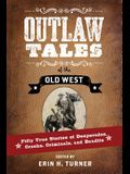 Outlaw Tales of the Old West: Fifty True Stories of Desperados, Crooks, Criminals, and Bandits