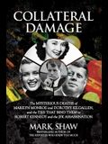 Collateral Damage: The Mysterious Deaths of Marilyn Monroe and Dorothy Kilgallen, and the Ties That Bind Them to Robert Kennedy and the J