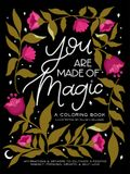 You Are Made of Magic: A Coloring Book with Affirmations and Artwork to Cultivate a Positive Mindset, Personal Growth, and Self-Love