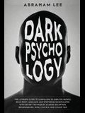 Dark Psychology: The Ultimate Guide to Learn How to Analyze People, Read Body Language and Stop Being Manipulated. With Secret Techniqu