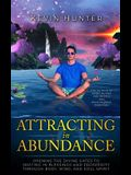 Attracting in Abundance: Opening the Divine Gates to Inviting in Blessings and Prosperity Through Body, Mind, and Soul Spirit