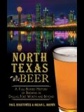North Texas Beer: A Full-Bodied History of Brewing in Dallas, Fort Worth and Beyond