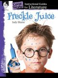 Freckle Juice: An Instructional Guide for Literature: An Instructional Guide for Literature