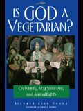 Is God a Vegetarian?: Christianity, Vegetarianism, and Animal Rights