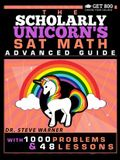 The Scholarly Unicorn's SAT Math Advanced Guide with 1000 Problems and 48 Lessons