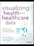 Visualizing Health and Healthcare Data: Creating Clear and Compelling Visualizations to See How You're Doing