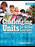 Challenging Units for Gifted Learners: Science: Teaching the Way Gifted Students Think