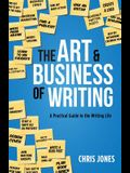 The Art & Business of Writing: A Practical Guide to the Writing Life