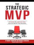 The Strategic MVP: 52 Growth & Leadership Tools from the Worlds Top Executives