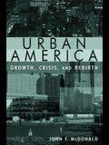 Urban America: Growth, Crisis, and Rebirth: Growth, Crisis, and Rebirth