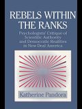 Rebels Within the Ranks: Psychologists' Critique of Scientific Authority and Democratic Realities in New Deal America