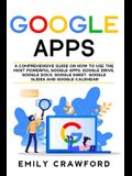 Google Apps: A comprehensive guide on how to use the most powerful Google Apps: Google Drive, Google Docs, Google Sheet, Google Sli