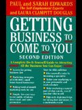 Getting Business to Come to You: A Complete Do-It-Yourself Guide to Attracting All the Business You Can Enjoy
